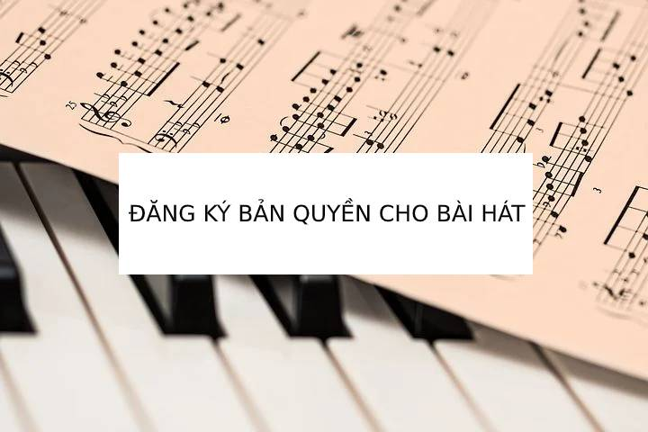 Hướng dẫn cách đăng ký bản quyền bài hát